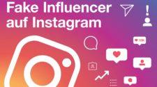 """Wie man mit """"Fake Influencern"""" auf Instagram erfolgreich umgeht"""